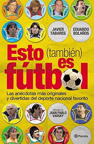 Esto (también) es fútbol de Javier Tabares, Eduardo Bolaños