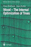 Wood : The Internal Optimization of Trees, Kubler, Hans and Mattheck, G. Claus, 3540593187