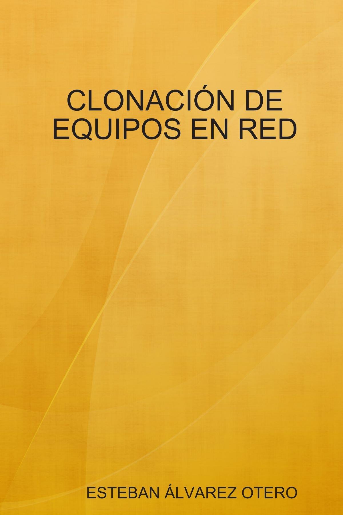 CLONACIÓN DE EQUIPOS EN RED (Spanish Edition) PDF ePub fb2 book