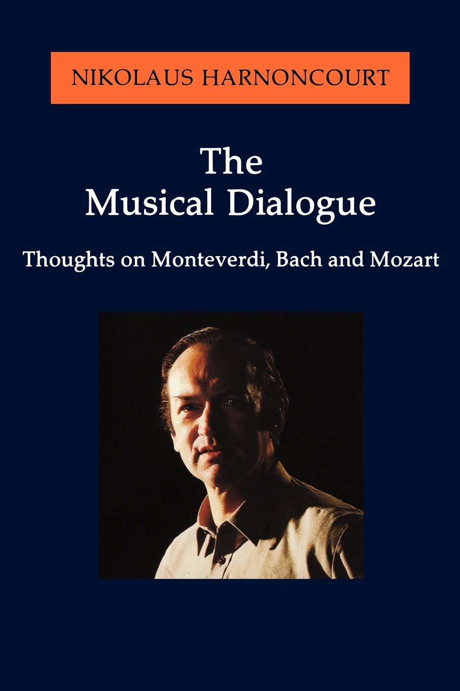 The Musical Dialogue - Thoughts on Monteverdi, Bach and Mozart (Paperback)