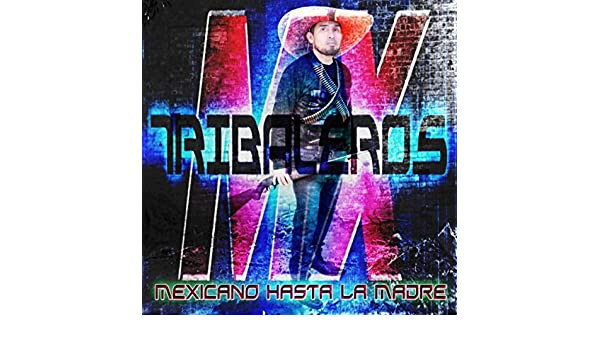 Mexicano Hasta la Madre by Tribaleros Mx on Amazon Music ...