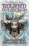 Roland the Pirate Knight (The Balderdash Saga Shorts Book 1)