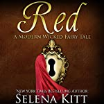 Red: Modern Wicked Fairy Tales: An Erotic Suspense Romance | Selena Kitt