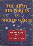 The Army Air Forces in World War II: Volume Six-Men and Planes (Volume 6)