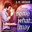 Come What May: All Saints, Book 1 Audiobook by A. M. Arthur Narrated by Tyler Stevens
