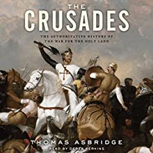 The Crusades: The Authoritative History of the War for the Holy Land | Livre audio Auteur(s) : Thomas Asbridge Narrateur(s) : Derek Perkins