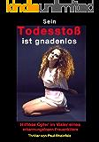 Sein TODESSTOß ist gnadenlos: Hilfllose Opfer im Visier eines erbarmungslosen Frauenkillers (German Edition)