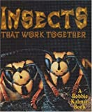 Insects That Work Together, Molly Aloian and Bobbie Kalman, 0778723763