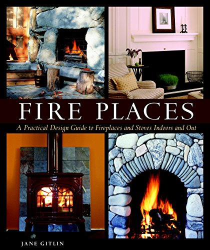 Fire Places: A Practical Design Guide to Fireplaces and Stoves