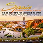 Spain: The 30 Best Tips for Your Trip to Spain Hörbuch von  Traveling The World Gesprochen von: Lily Doiron