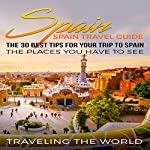 Spain: The 30 Best Tips for Your Trip to Spain |  Traveling The World