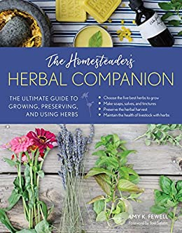 The Homesteader's Herbal Companion: The Ultimate Guide to Growing, Preserving, and Using Herbs by [Fewell, Amy K.]