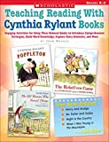 Teaching Reading With Cynthia Rylant Books: Engaging Activities for Using These Beloved Books to Introduce Comprehension Strategies, Build Word Knowledge, Explore Story Elements, and More