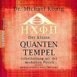 Der kleine Quanten-Tempel - Meditationen und Übungen. Selbstheilung mit der modernen Physik