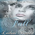As I Fall: One Breath at a Time, Book 3 | Leilani Bennett