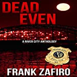 Dead Even: River City Anthology | Frank Zafiro