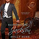 Reconstructing Jackson Audiobook by Holly Bush Narrated by BJ Schraff