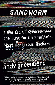 Sandworm: A New Era of Cyberwar and the Hunt for the Kremlin's Most Dangerous Hackers (English Edit