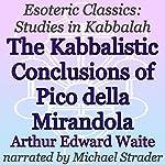 The Kabbalistic Conclusions of Pico della Mirandola: Esoteric Classics: Studies in Kabbalah | Arthur Edward Waite