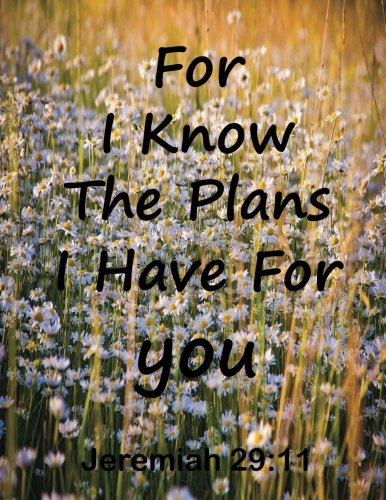 Download For I Know The Plans I Have For You Jeremiah 29:11: Journal Notebook,Quotes Journal, Quotes Notebook, Composition Book 100 Pages 8.5x11 (Volume 6) pdf epub