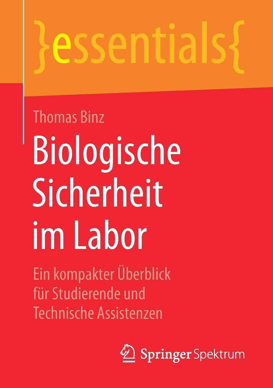 Biologische Sicherheit im Labor: Ein kompakter Überblick für Studierende und Technische Assistenzen (essentials) (German Edition) ebook