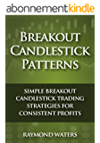 Breakout Candlestick Patterns: Simple Breakout Candlestick Trading Strategies for Consistent Profits (English Edition)