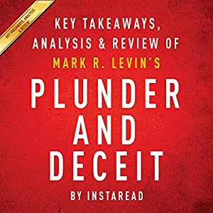 Plunder and Deceit by Mark R. Levin: Summary & Analysis Audiobook