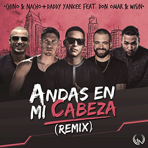 Andas En Mi Cabeza (Remix) [feat. Daddy Yankee & Don Omar & Wisin] (Chino & Nacho Andas En Mi Cabeza)