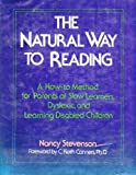 The Natural Way to Reading : A How-to Method for Parents of Slow Learners, Dyslexic, and Learning Disabled Children, Stevenson, Nancy, 0316814229