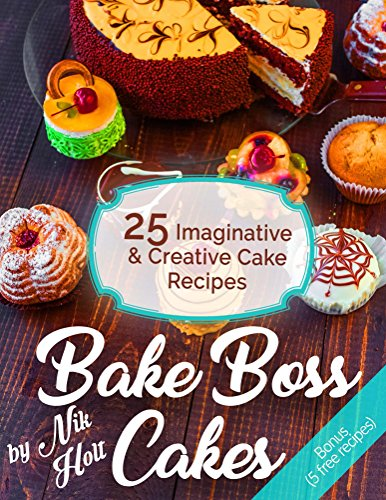 Bake Boss Cakes: 25 Imaginative and Creative Cake Recipes, Full color by [Holt, Nik]