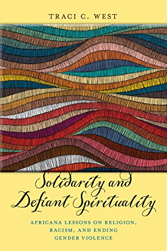 Solidarity and Defiant Spirituality: Africana Lessons on Religion, Racism, and Ending Gender Violence (Religion and Social Transformation)