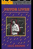 Pryor Lives!: Kiss My Rich, Happy Black...Ass! A Memoir
