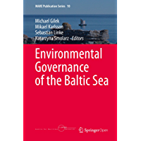 Environmental Governance of the Baltic Sea (MARE Publication Series Book 10)