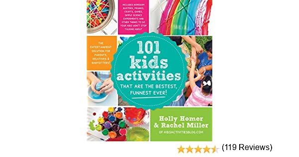 101 Kids Activities That Are the Bestest, Funnest Ever!: The ...