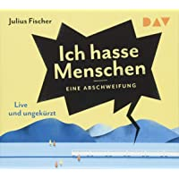 Ich hasse Menschen. Eine Abschweifung: Ungekürzte Live-Lesung mit Julius Fischer (4 CDs)