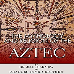The Mythology and Religion of the Aztec
