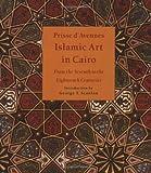 Islamic Art in Cairo, Prisse D'Avennes, 977416119X