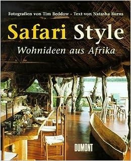 Safari Style, Wohnideen aus Afrika: Amazon.de: Tim Beddow, Natasha ...