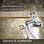 Galatians 4-6: Audio Lectures: Lessons on Literary Context, Structure, Exegesis, and Interpretation | Thomas R. Schreiner