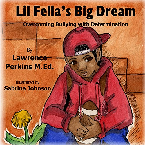 Lil Fella's Big Dream: Overcoming Bullying with Determination ()