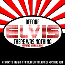 Before Elvis There Was Nothing Speech by Frank Page Narrated by Frank Page, Elvis Presley