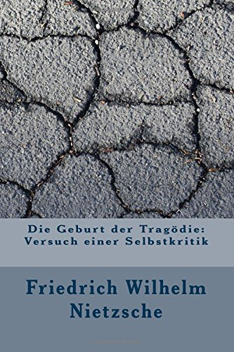 Die Geburt der Tragodie: Versuch einer Selbstkritik  [Nietzsche, Friedrich Wilhelm] (Tapa Blanda)
