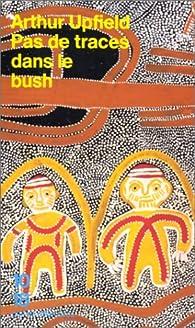 Pas de traces dans le bush par Arthur Upfield