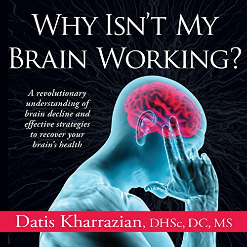 Why Isn't My Brain Working?: A Revolutionary Understanding of Brain Decline and Effective Strategies to Recover Your Brain's Health cover