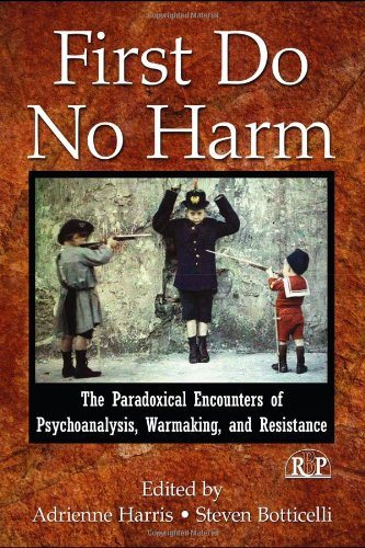 First Do No Harm: The Paradoxical Encounters of Psychoanalysis, Warmaking, and Resistance (Relational Perspectives Book