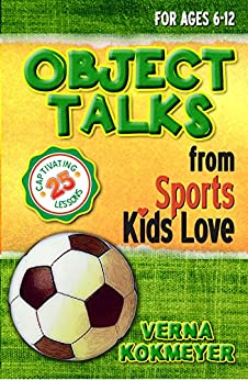 Object Lessons from Sports Kids Love (Object Lessons for Children) by [Kokmeyer, Verna]