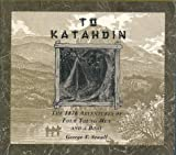 img - for To Katahdin: The 1876 Adventures of Four Young Men and a Boat book / textbook / text book