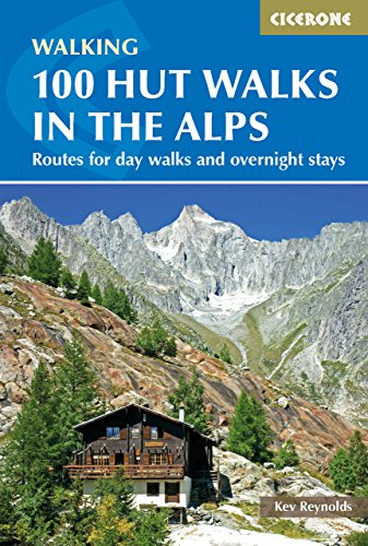 100 Hut Walks in the Alps: Routes for day and multi-day walks (Cicerone - Hut Sports