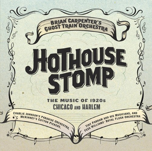 Hothouse Stomp: The Music of 1920s Chicago and Harlem : Charlie Johnson's Paradise Orchestra, Mckinney's Cotton Pickers, Tiny Parham and His Musicians, and Fess Williams' Royal Flush Orchestra