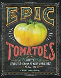Epic Tomatoes How to Select and Grow the Best Varieties of All Time